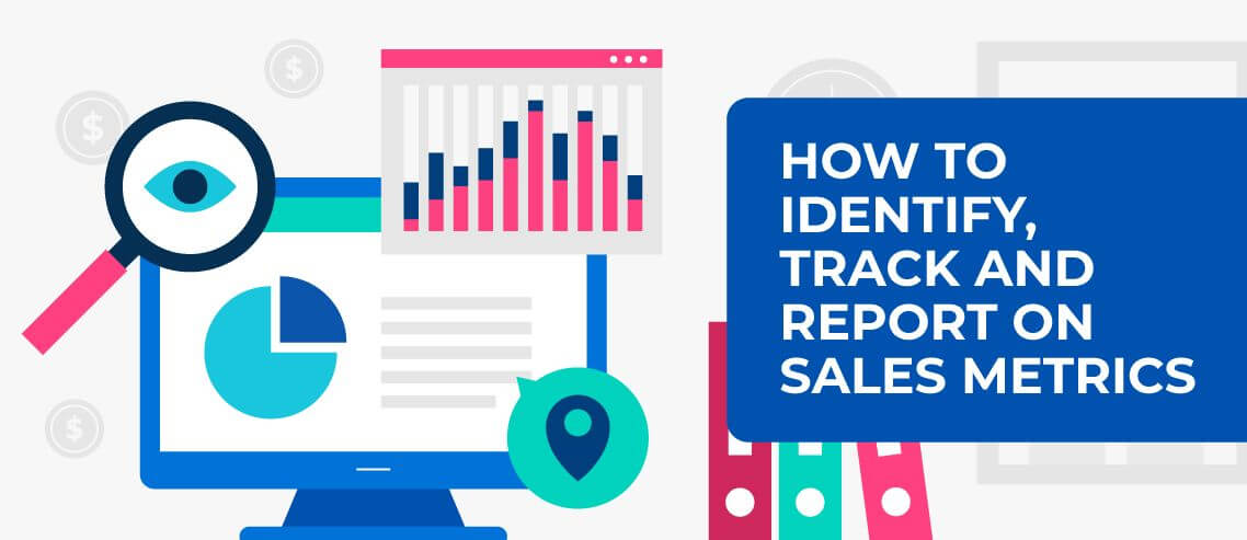How to Identify, Track and Report on Sales Metrics