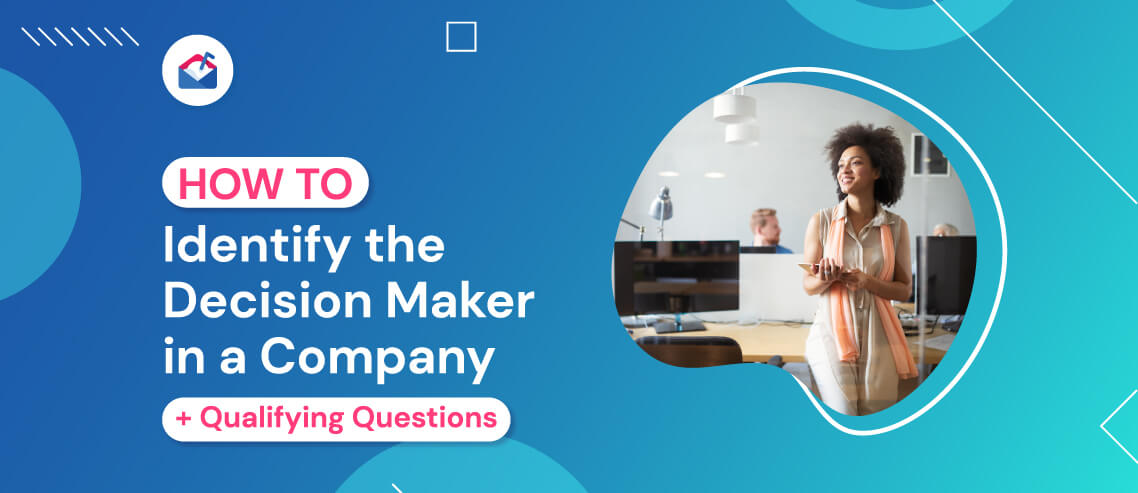 How to Identify the Decision Maker in a Company + Qualifying Questions