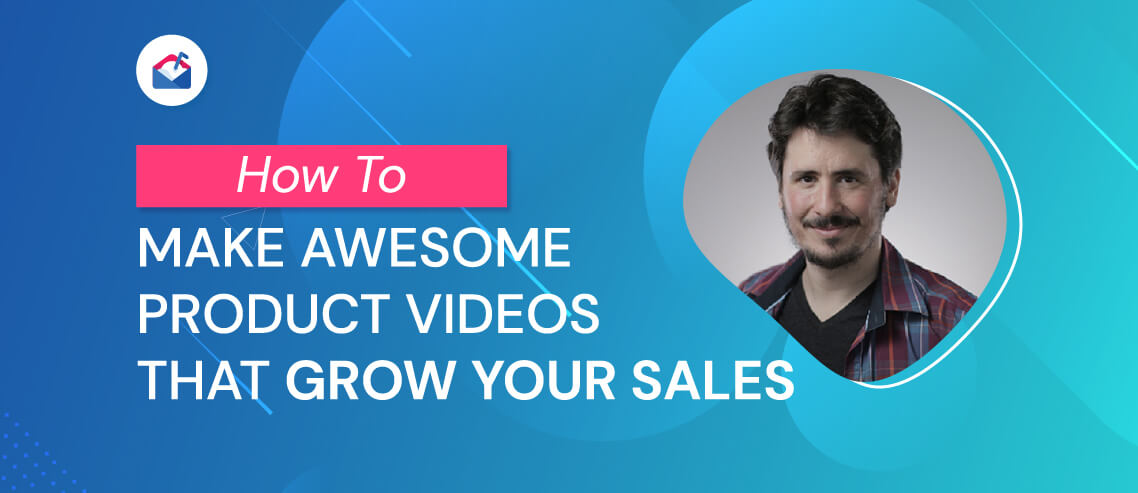 How to Make Awesome Product Videos That Grow Your Sales